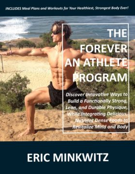 The Forever an Athlete Program: Discover Innovative Ways to Build a Functionally Strong, Lean, and Durable Physique, While Integrating Delicious, Nutrient Dense Foods to Revitalize Mind and Body